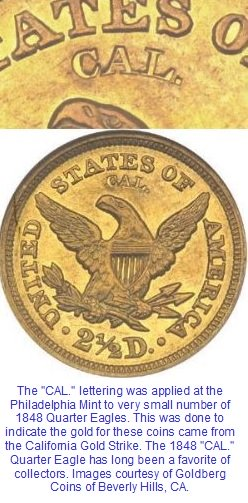 The 1848 CAL. Quarter Eagle was made of gold newly discovered in California